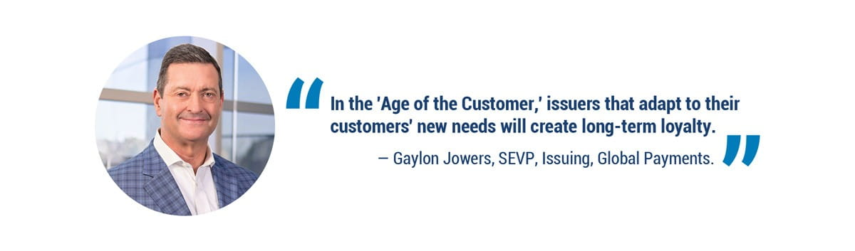 """""""In the 'Age of the Customer,' issuers that adapt to their customers' new needs will create long-term loyalty."""" - Gaylon Jowers"""