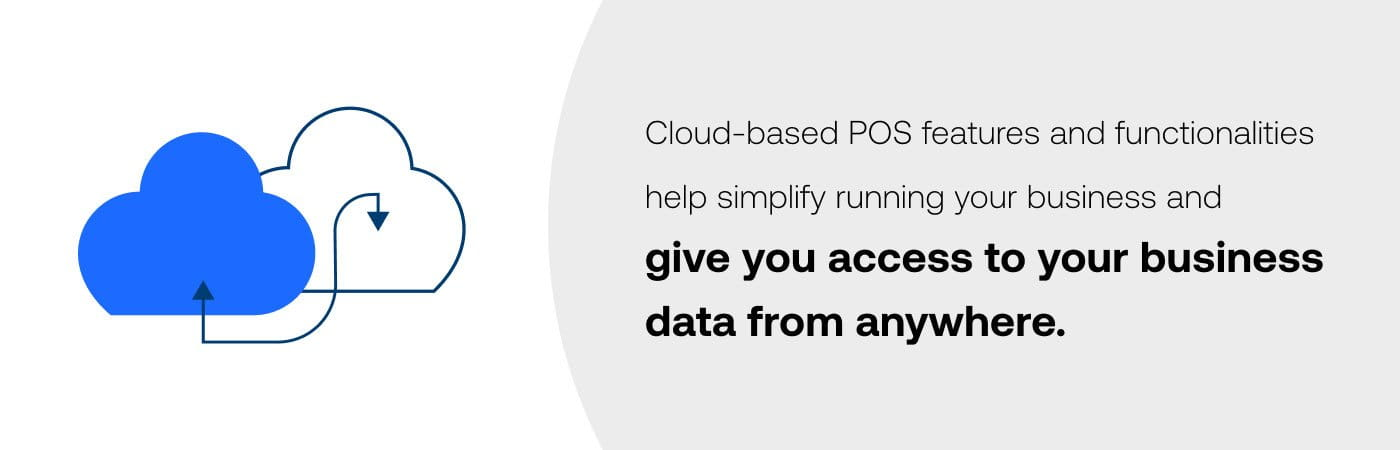 Cloud-based POS features and functionalities help simplify running your business and give you access to your business data from anywhere